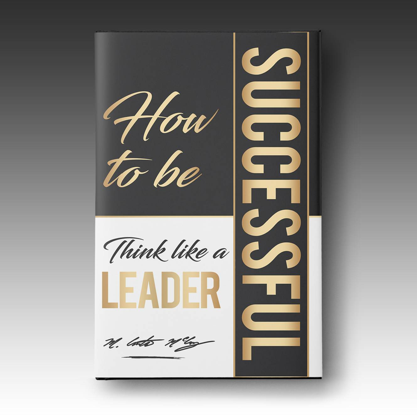 How To Be Successful: Think Like A Leader – Paperback
