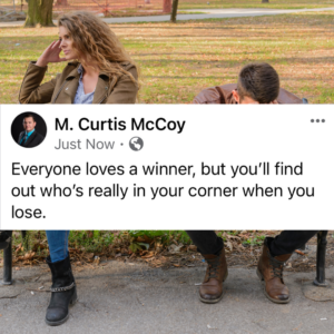 Everyone loves a winner, but you'll find out who's really in your corner when you lose.