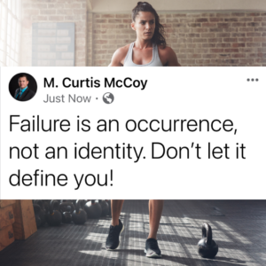 Failure is an occurrence, not an identity. Don't let it define you!