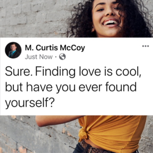 Sure. Finding love is cool, but have you ever found yourself?
