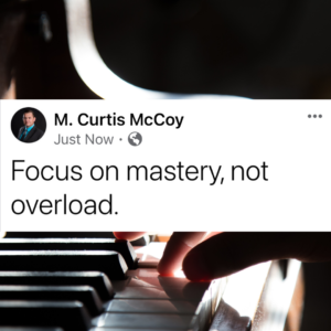 Focus on mastery, not overload.