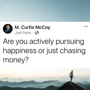 Are you actively pursuing happiness or just chasing money?