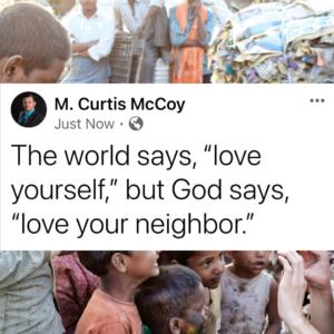"The world says, ""love yourself,"" but God says, ""love your neighbor."""