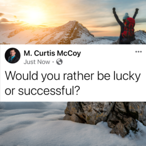 Would you rather be lucky or successful?