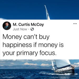 Money can't buy happiness if money is your primary focus.