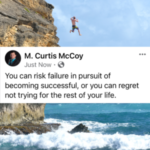 You can risk failure in pursuit of becoming successful, or you can regret not trying for the rest of your life.
