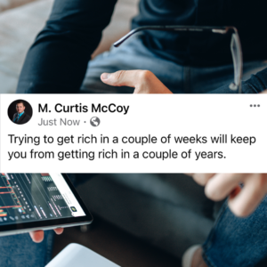 Trying to get rich in a couple of weeks will keep you from getting rich in a couple of years.